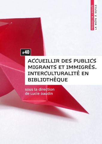 Accueillir des publics migrants et immigrés. Interculturalité en bibliothèque
